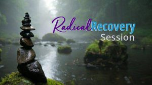 Radical Recovery Session